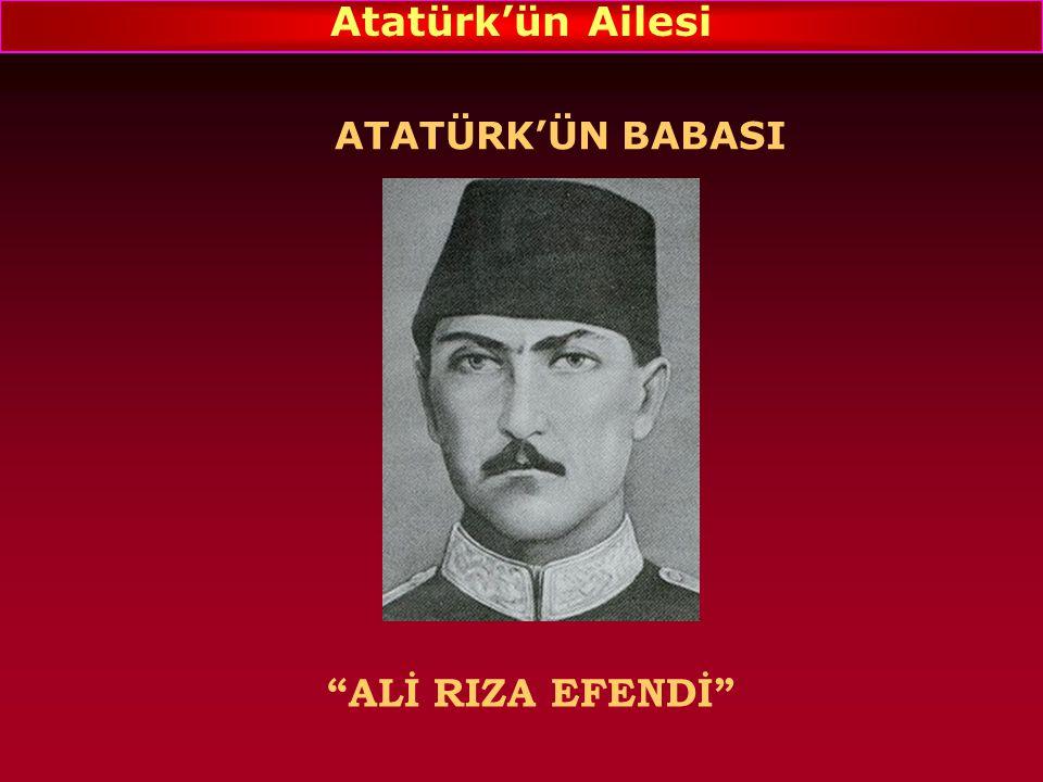 ATATÜRK'ÜN BABASI ALİ RIZA EFENDİ Atatürk'ün Ailesi