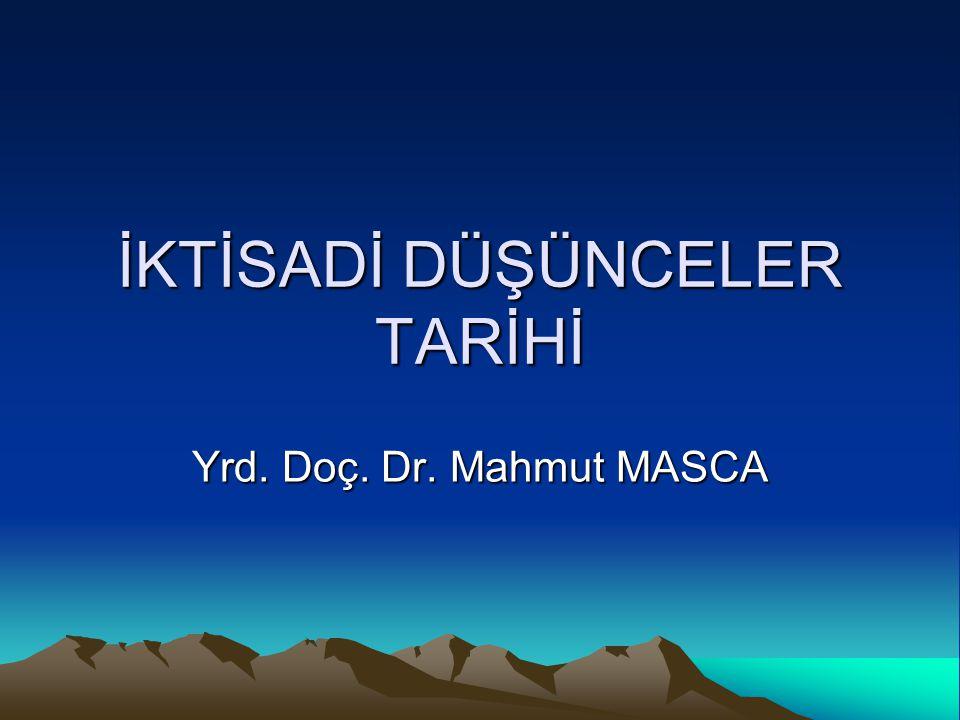İKTİSADİ DÜŞÜNCELER TARİHİ Yrd. Doç. Dr. Mahmut MASCA