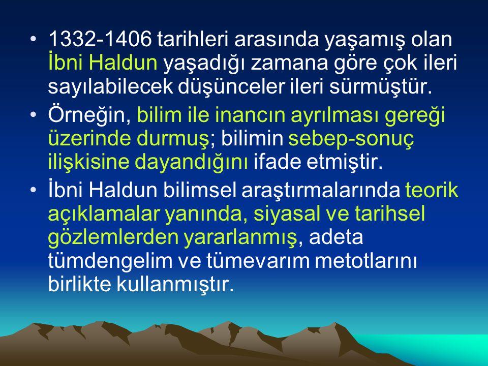 1332-1406 tarihleri arasında yaşamış olan İbni Haldun yaşadığı zamana göre çok ileri sayılabilecek düşünceler ileri sürmüştür.