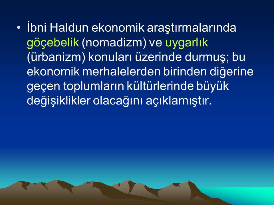 İbni Haldun ekonomik araştırmalarında göçebelik (nomadizm) ve uygarlık (ürbanizm) konuları üzerinde durmuş; bu ekonomik merhalelerden birinden diğerine geçen toplumların kültürlerinde büyük değişiklikler olacağını açıklamıştır.