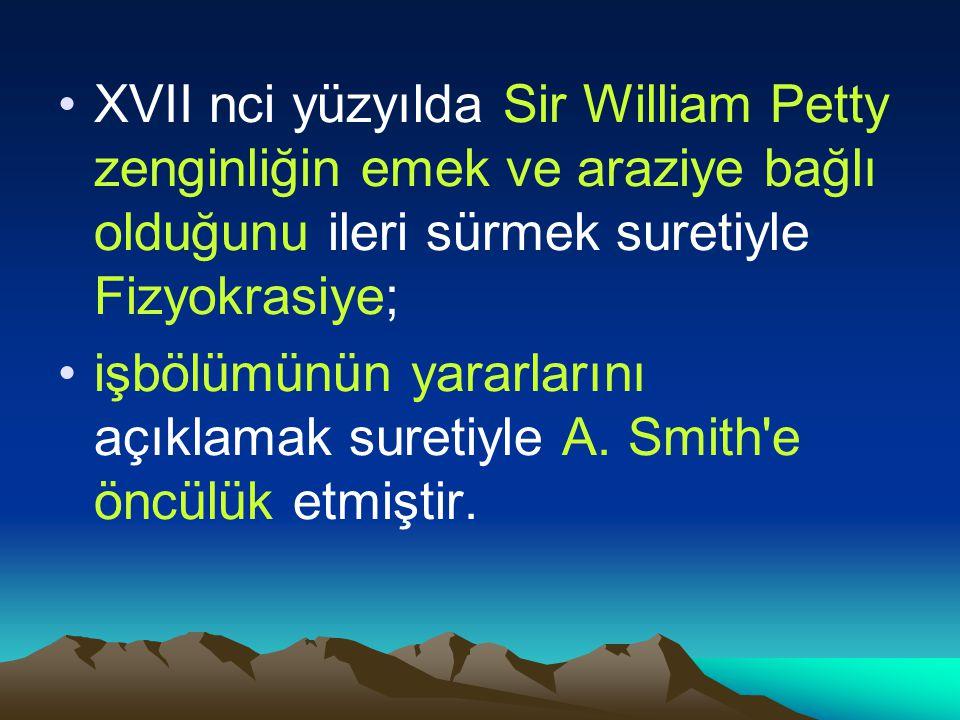 XVII nci yüzyılda Sir William Petty zenginliğin emek ve araziye bağlı olduğunu ileri sürmek suretiyle Fizyokrasiye; işbölümünün yararlarını açıklamak suretiyle A.