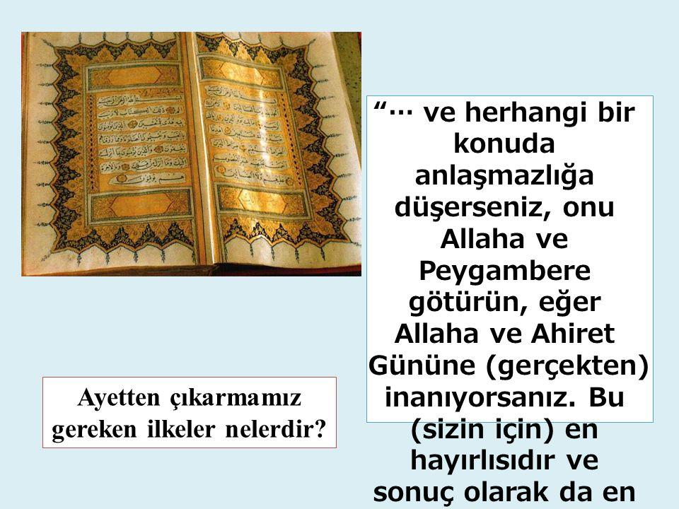 """""""… ve herhangi bir konuda anlaşmazlığa düşerseniz, onu Allaha ve Peygambere götürün, eğer Allaha ve Ahiret Gününe (gerçekten) inanıyorsanız. Bu (sizin"""
