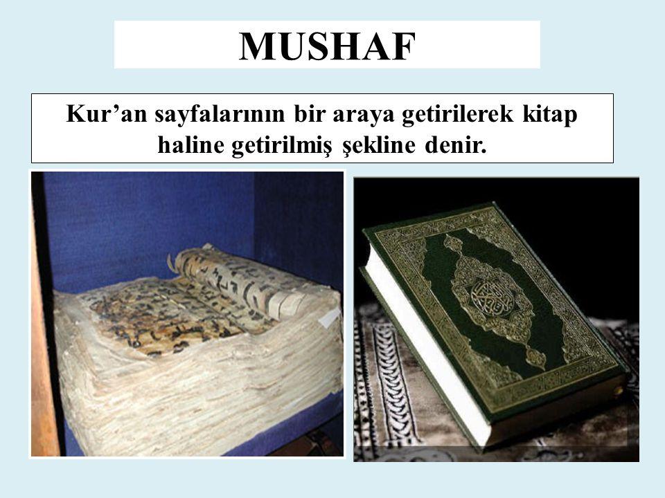 MUSHAF Kur'an sayfalarının bir araya getirilerek kitap haline getirilmiş şekline denir.