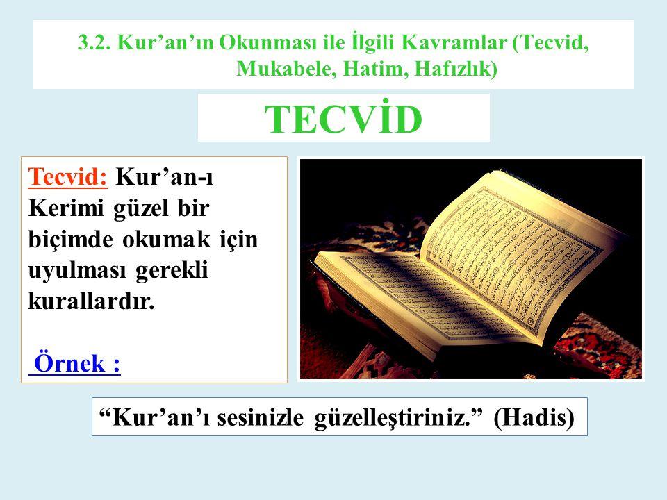 3.2. Kur'an'ın Okunması ile İlgili Kavramlar (Tecvid, Mukabele, Hatim, Hafızlık) Tecvid: Kur'an-ı Kerimi güzel bir biçimde okumak için uyulması gerekl