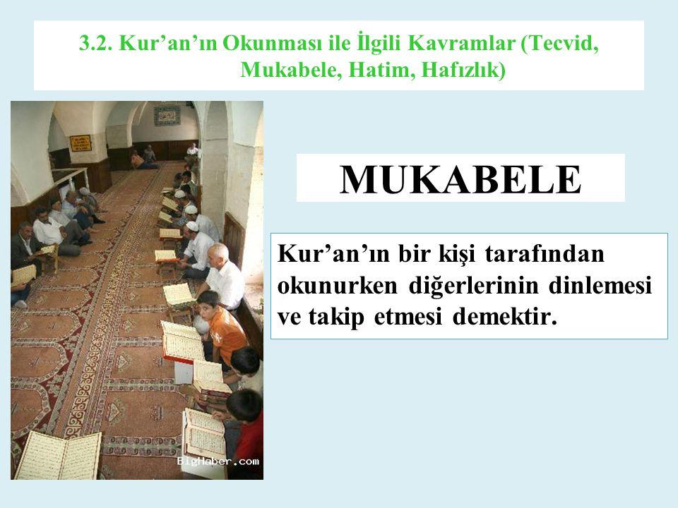 3.2. Kur'an'ın Okunması ile İlgili Kavramlar (Tecvid, Mukabele, Hatim, Hafızlık) Kur'an'ın bir kişi tarafından okunurken diğerlerinin dinlemesi ve tak