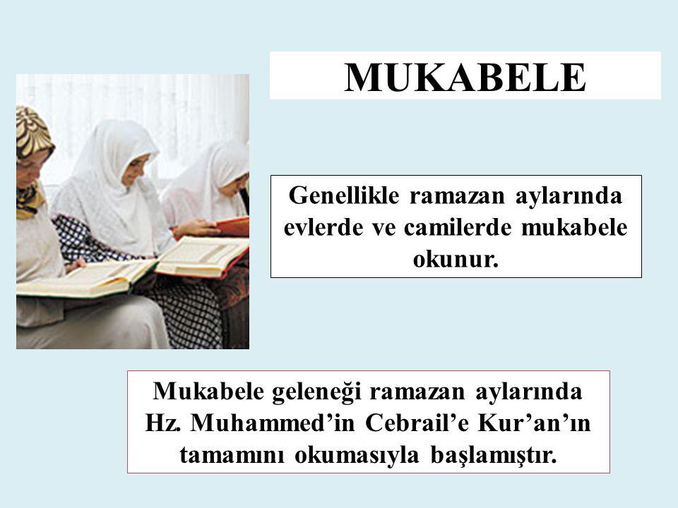 Genellikle ramazan aylarında evlerde ve camilerde mukabele okunur. Mukabele geleneği ramazan aylarında Hz. Muhammed'in Cebrail'e Kur'an'ın tamamını ok