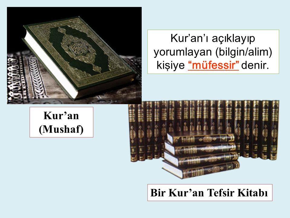 """Bir Kur'an Tefsir Kitabı Kur'an (Mushaf) Kur'an'ı açıklayıp yorumlayan (bilgin/alim) kişiye """"müfessir"""" denir."""