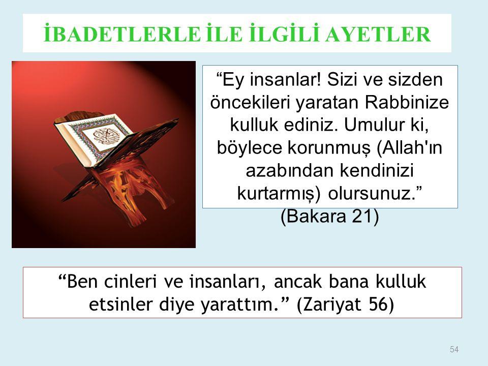 """54 İBADETLERLE İLE İLGİLİ AYETLER """"Ey insanlar! Sizi ve sizden öncekileri yaratan Rabbinize kulluk ediniz. Umulur ki, böylece korunmuş (Allah'ın azabı"""