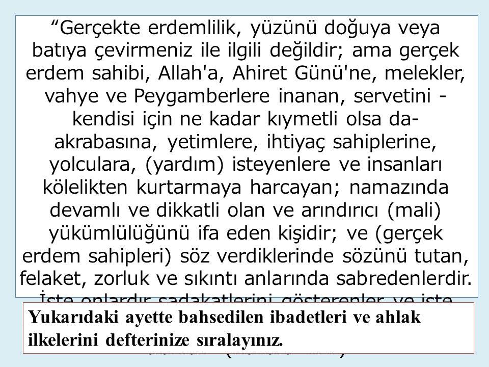 """""""Gerçekte erdemlilik, yüzünü doğuya veya batıya çevirmeniz ile ilgili değildir; ama gerçek erdem sahibi, Allah'a, Ahiret Günü'ne, melekler, vahye ve P"""