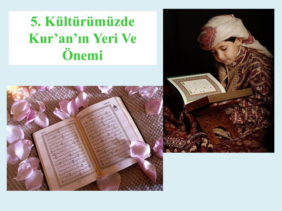 5. Kültürümüzde Kur'an'ın Yeri Ve Önemi