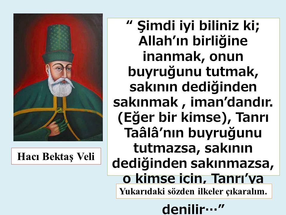 """Hacı Bektaş Veli """" Şimdi iyi biliniz ki; Allah'ın birliğine inanmak, onun buyruğunu tutmak, sakının dediğinden sakınmak, iman'dandır. (Eğer bir kimse)"""