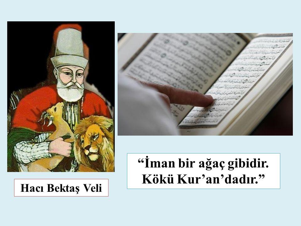 """Hacı Bektaş Veli """"İman bir ağaç gibidir. Kökü Kur'an'dadır."""""""