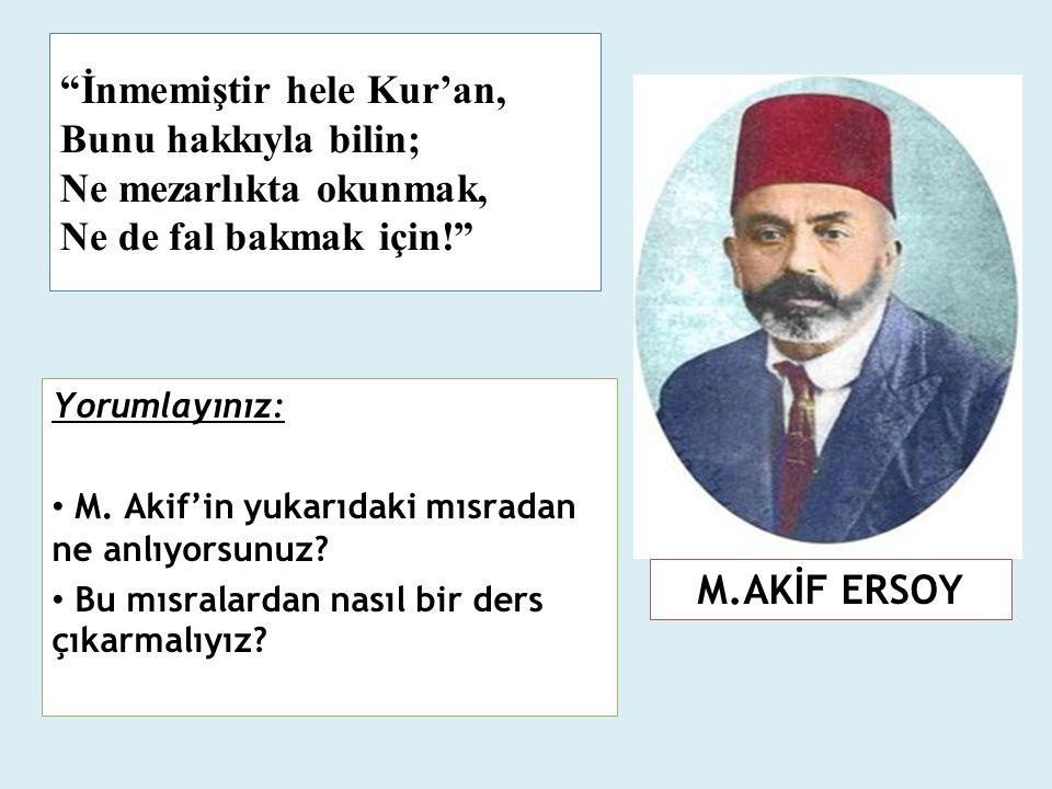 """""""İnmemiştir hele Kur'an, Bunu hakkıyla bilin; Ne mezarlıkta okunmak, Ne de fal bakmak için!"""" Yorumlayınız: M. Akif'in yukarıdaki mısradan ne anlıyorsu"""