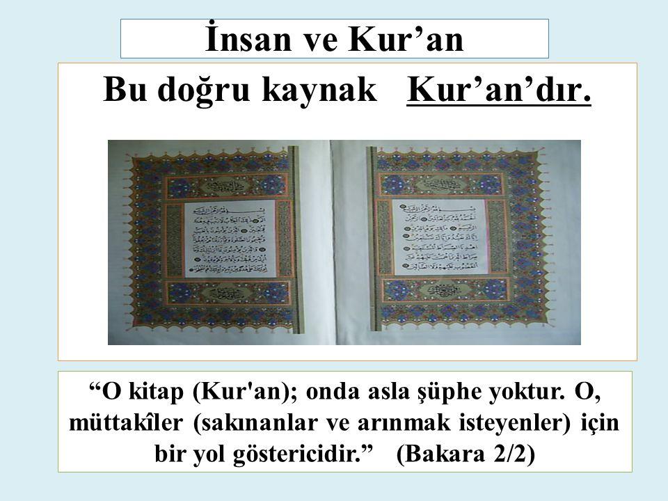 """İnsan ve Kur'an Bu doğru kaynak Kur'an'dır. """"O kitap (Kur'an); onda asla şüphe yoktur. O, müttakîler (sakınanlar ve arınmak isteyenler) için bir yol g"""