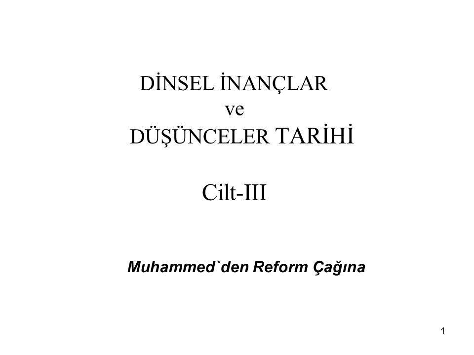 1 DİNSEL İNANÇLAR ve DÜŞÜNCELER TARİHİ Cilt-III Muhammed`den Reform Çağına