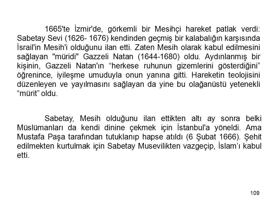 109 1665'te İzmir'de, görkemli bir Mesihçi hareket patlak verdi: Sabetay Sevi (1626- 1676) kendinden geçmiş bir kalabalığın karşısında İsrail'in Mesih