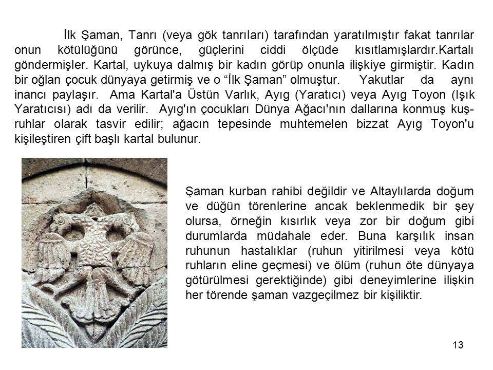 13 İlk Şaman, Tanrı (veya gök tanrıları) tarafından yaratılmıştır fakat tanrılar onun kötülüğünü görünce, güçlerini ciddi ölçüde kısıtlamışlardır.Kart