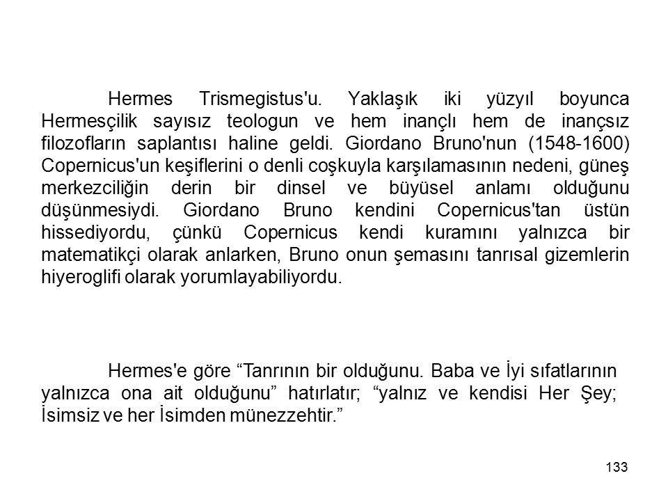 133 Hermes Trismegistus'u. Yaklaşık iki yüzyıl boyunca Hermesçilik sayısız teologun ve hem inançlı hem de inançsız filozofların saplantısı haline geld