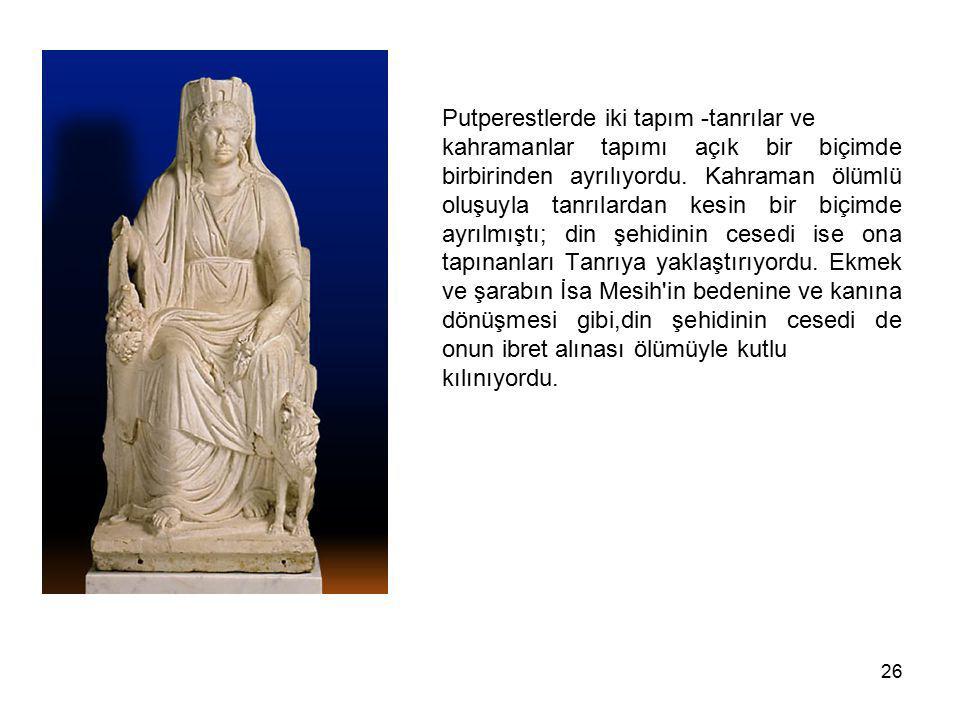 26 Putperestlerde iki tapım -tanrılar ve kahramanlar tapımı açık bir biçimde birbirinden ayrılıyordu. Kahraman ölümlü oluşuyla tanrılardan kesin bir b