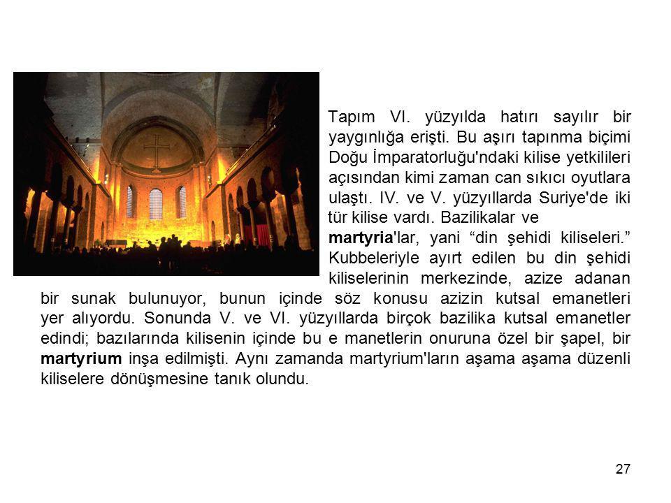 27 Tapım VI. yüzyılda hatırı sayılır bir yaygınlığa erişti. Bu aşırı tapınma biçimi Doğu İmparatorluğu'ndaki kilise yetkilileri açısından kimi zaman c