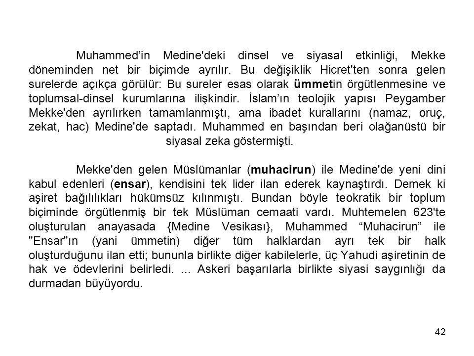 42 Muhammed'in Medine'deki dinsel ve siyasal etkinliği, Mekke döneminden net bir biçimde ayrılır. Bu değişiklik Hicret'ten sonra gelen surelerde açıkç