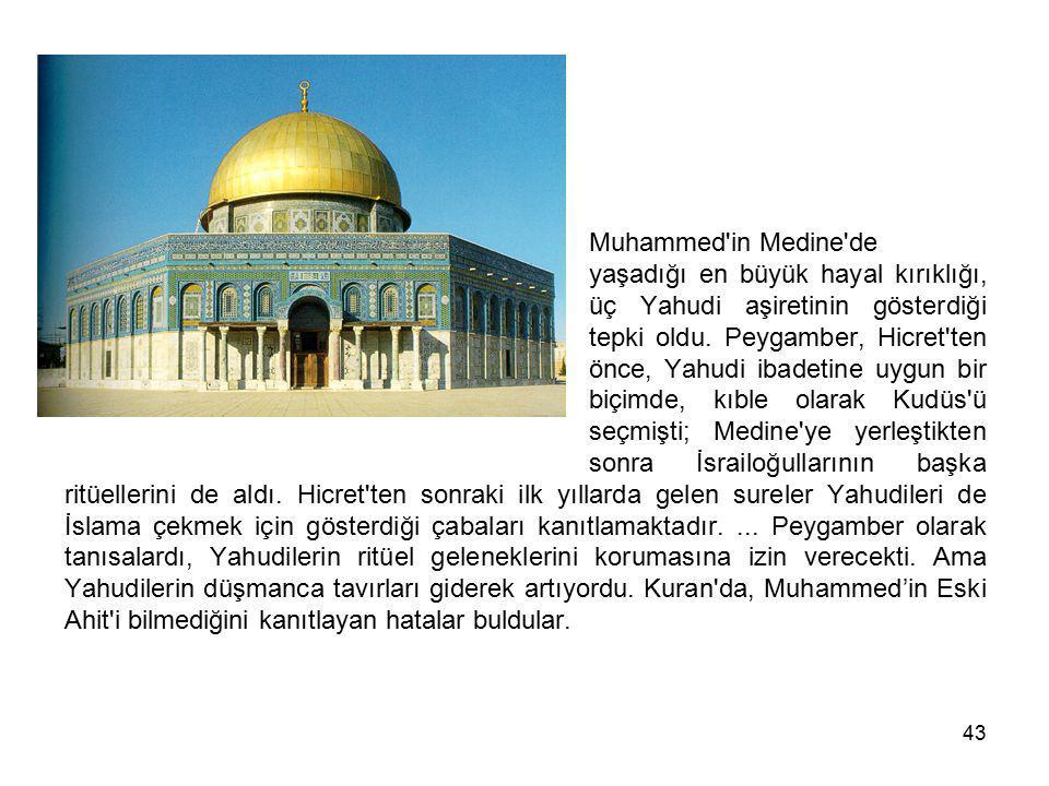 43 Muhammed'in Medine'de yaşadığı en büyük hayal kırıklığı, üç Yahudi aşiretinin gösterdiği tepki oldu. Peygamber, Hicret'ten önce, Yahudi ibadetine u