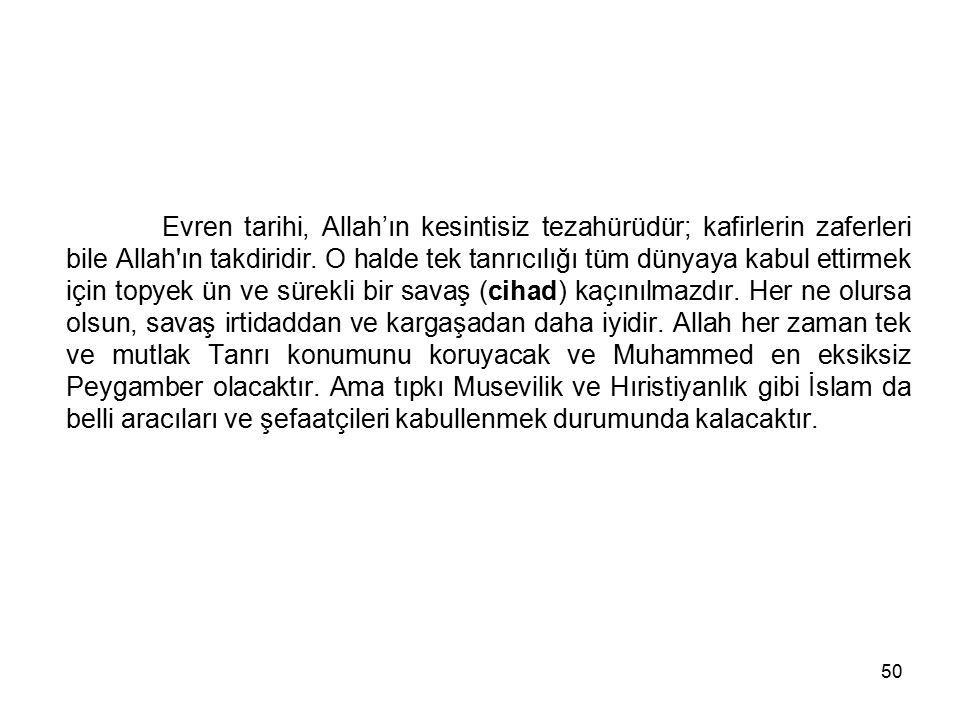 50 Evren tarihi, Allah'ın kesintisiz tezahürüdür; kafirlerin zaferleri bile Allah'ın takdiridir. O halde tek tanrıcılığı tüm dünyaya kabul ettirmek iç