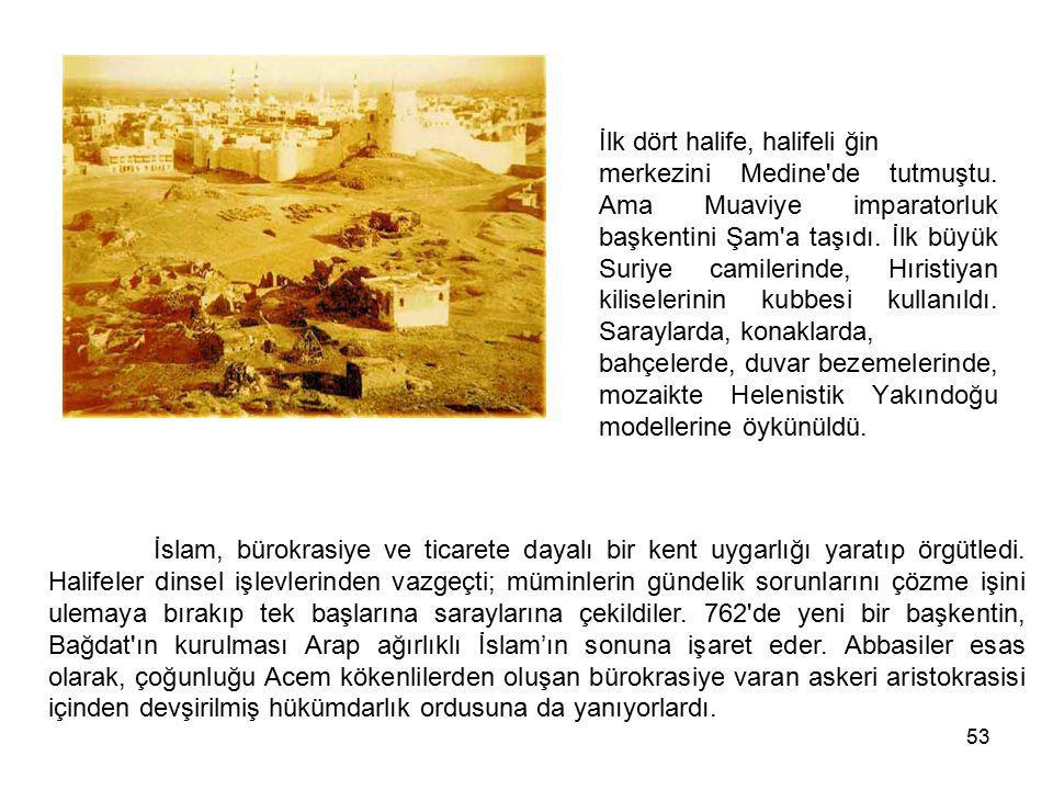 53 İlk dört halife, halifeli ğin merkezini Medine'de tutmuştu. Ama Muaviye imparatorluk başkentini Şam'a taşıdı. İlk büyük Suriye camilerinde, Hıristi