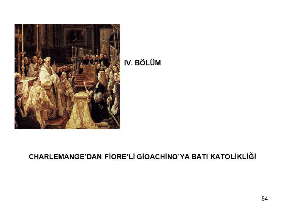54 IV. BÖLÜM CHARLEMANGE'DAN FİORE'Lİ GİOACHİNO'YA BATI KATOLİKLİĞİ