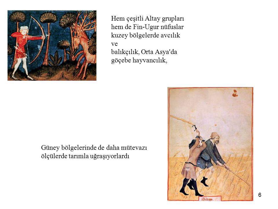 6 Hem çeşitli Altay grupları hem de Fin-Ugur nüfuslar kuzey bölgelerde avcılık ve balıkçılık, Orta Asya'da göçebe hayvancılık, Güney bölgelerinde de d