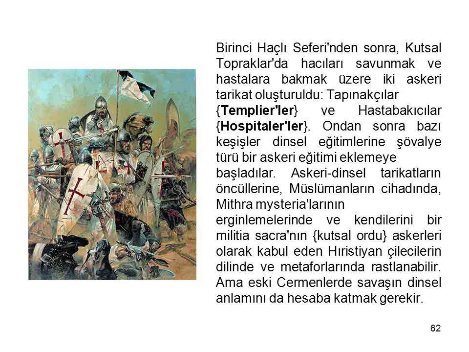 62 Birinci Haçlı Seferi'nden sonra, Kutsal Topraklar'da hacıları savunmak ve hastalara bakmak üzere iki askeri tarikat oluşturuldu: Tapınakçılar {Temp