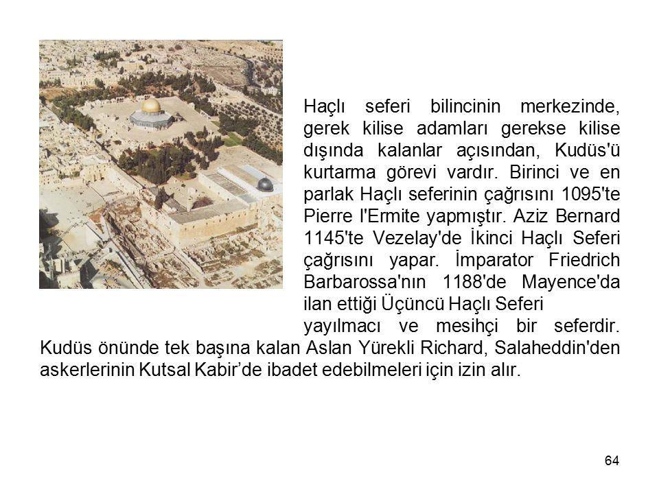 64 Haçlı seferi bilincinin merkezinde, gerek kilise adamları gerekse kilise dışında kalanlar açısından, Kudüs'ü kurtarma görevi vardır. Birinci ve en