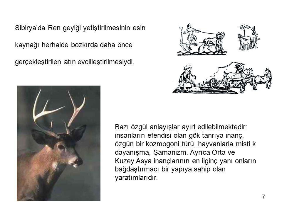7 Sibirya'da Ren geyiği yetiştirilmesinin esin kaynağı herhalde bozkırda daha önce gerçekleştirilen atın evcilleştirilmesiydi. Bazı özgül anlayışlar a