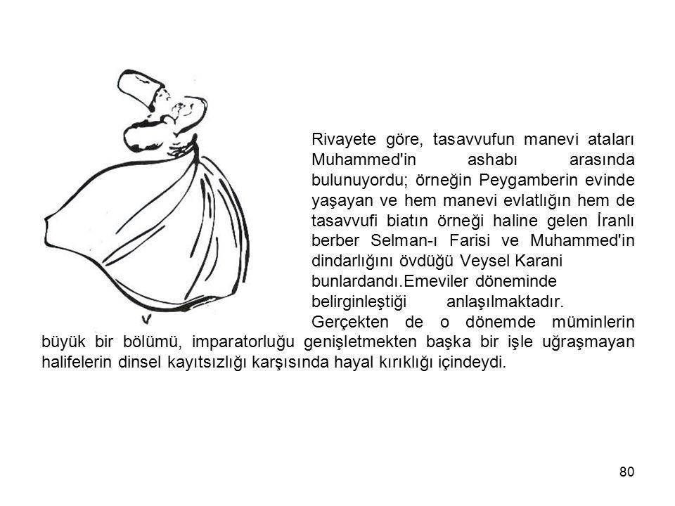 80 Rivayete göre, tasavvufun manevi ataları Muhammed'in ashabı arasında bulunuyordu; örneğin Peygamberin evinde yaşayan ve hem manevi evlatlığın hem d