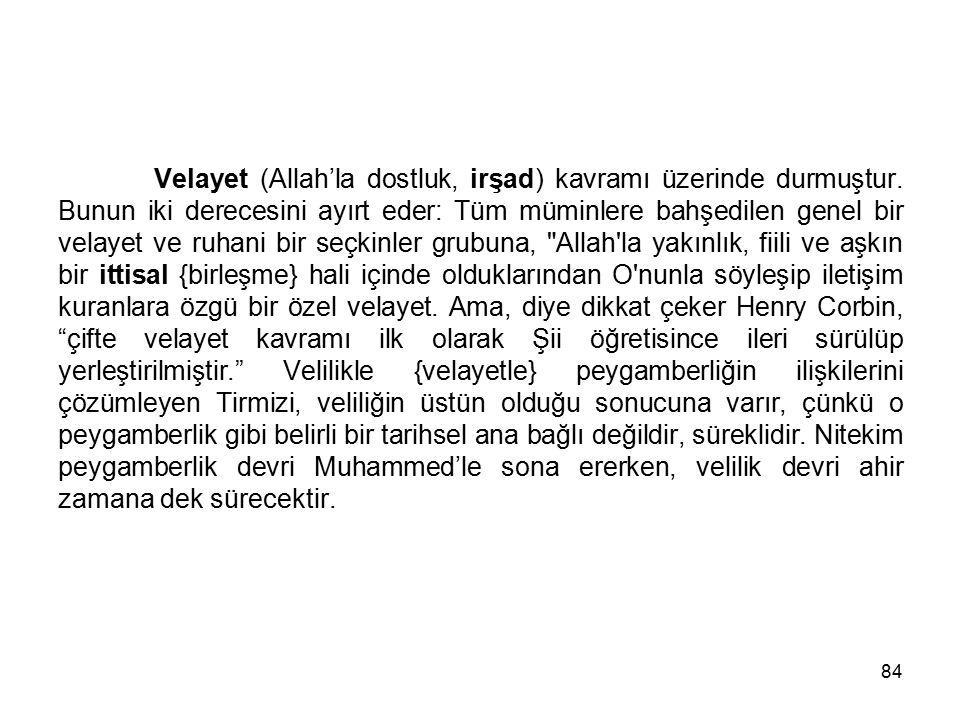 84 Velayet (Allah'la dostluk, irşad) kavramı üzerinde durmuştur. Bunun iki derecesini ayırt eder: Tüm müminlere bahşedilen genel bir velayet ve ruhani