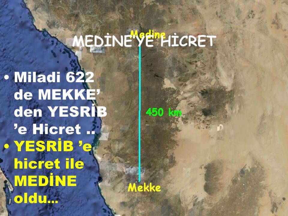 MEDİNE'YE HİCRET Miladi 622 de MEKKE' den YESRİB 'e Hicret.. YESRİB 'e hicret ile MEDİNE oldu …