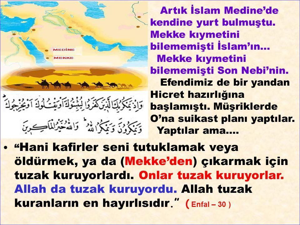 Artık İslam Medine'de kendine yurt bulmuştu. Mekke kıymetini bilememişti İslam'ın… Mekke kıymetini bilememişti Son Nebi'nin. Efendimiz de bir yandan H
