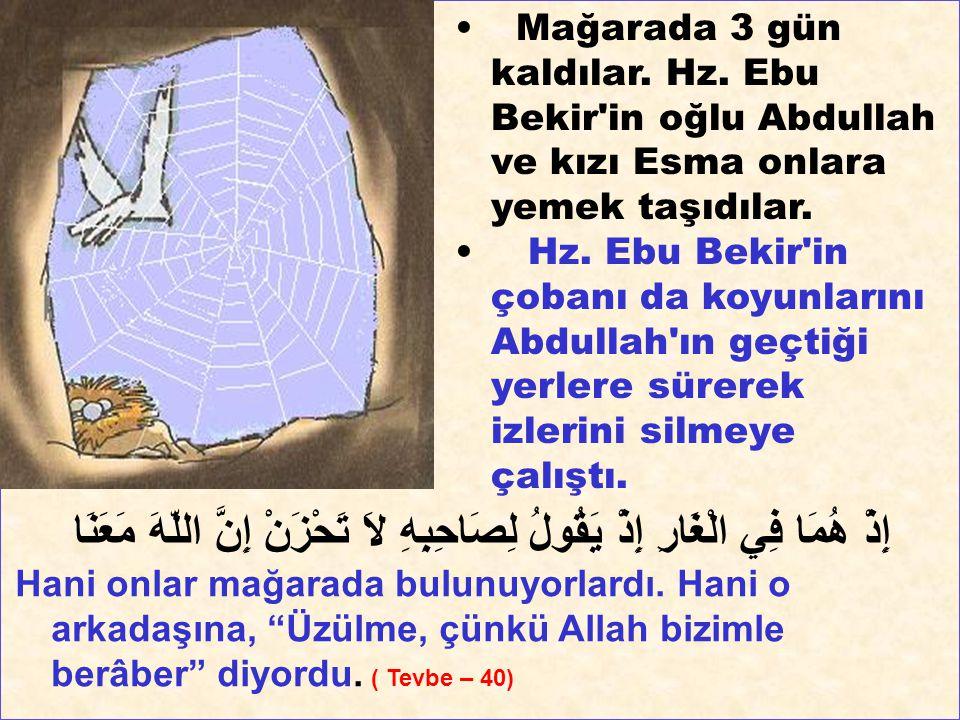 Mağarada 3 gün kaldılar. Hz. Ebu Bekir'in oğlu Abdullah ve kızı Esma onlara yemek taşıdılar. Hz. Ebu Bekir'in çobanı da koyunlarını Abdullah'ın geçtiğ