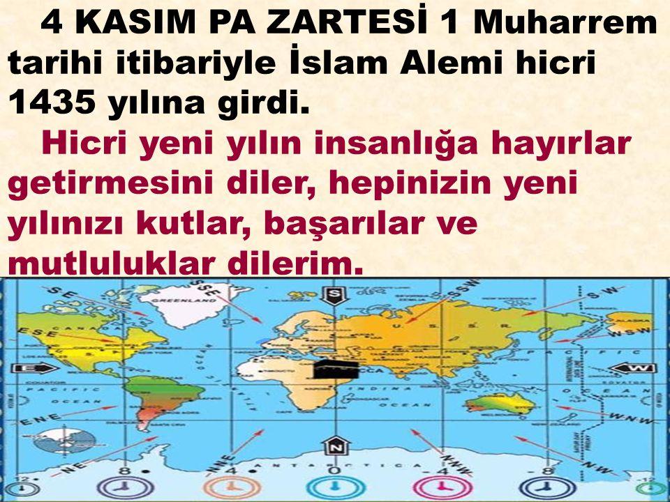 4 KASIM PA ZARTESİ 1 Muharrem tarihi itibariyle İslam Alemi hicri 1435 yılına girdi. Hicri yeni yılın insanlığa hayırlar getirmesini diler, hepinizin
