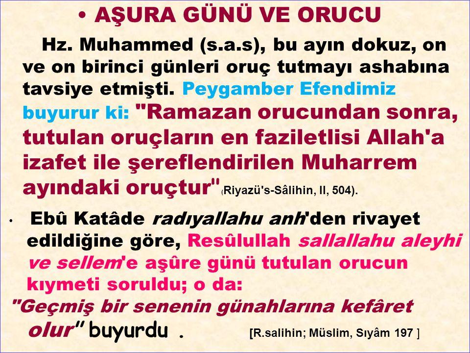 Hz. Muhammed (s.a.s), bu ayın dokuz, on ve on birinci günleri oruç tutmayı ashabına tavsiye etmişti. Peygamber Efendimiz buyurur ki: