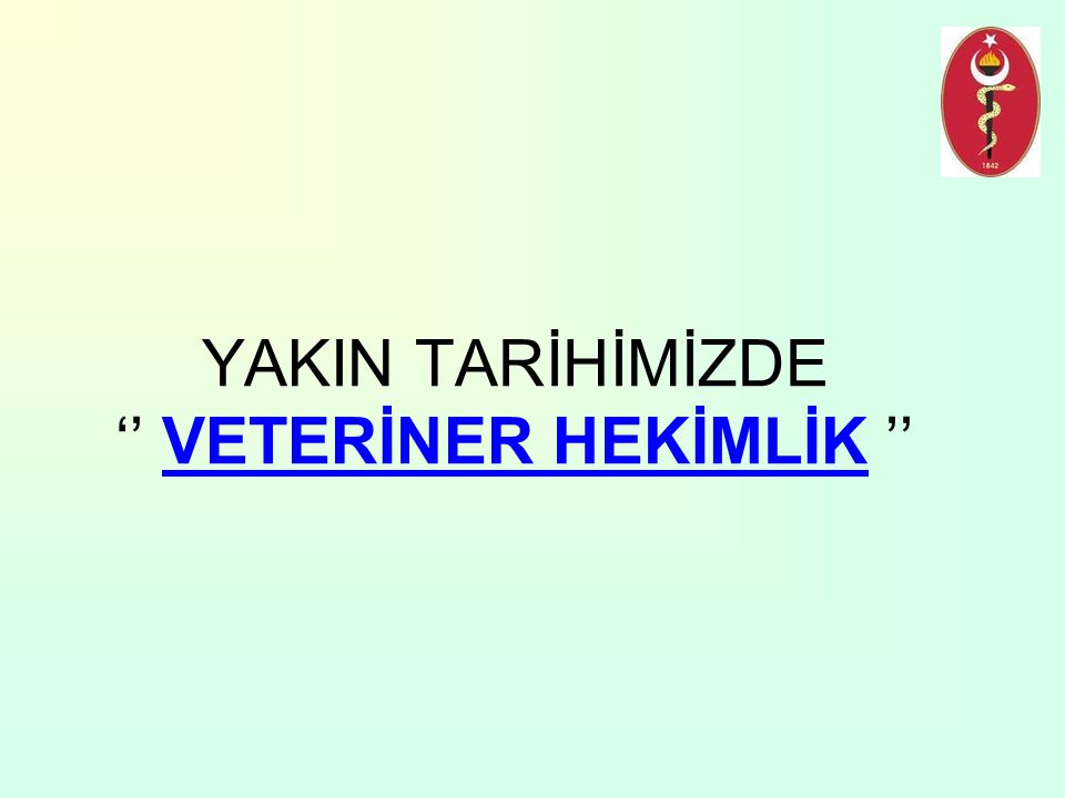YAKIN TARİHİMİZDE '' VETERİNER HEKİMLİK ''