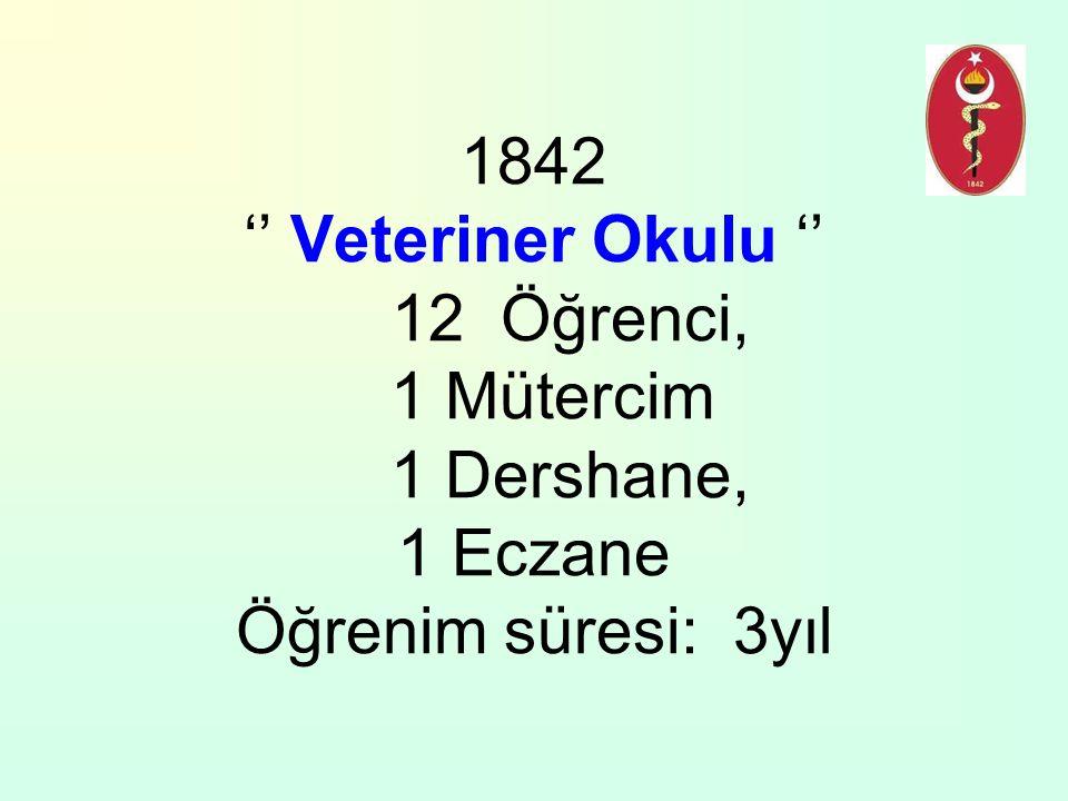 1842 '' Veteriner Okulu '' 12 Öğrenci, 1 Mütercim 1 Dershane, 1 Eczane Öğrenim süresi: 3yıl