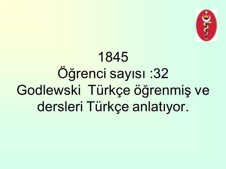 1845 Öğrenci sayısı :32 Godlewski Türkçe öğrenmiş ve dersleri Türkçe anlatıyor.