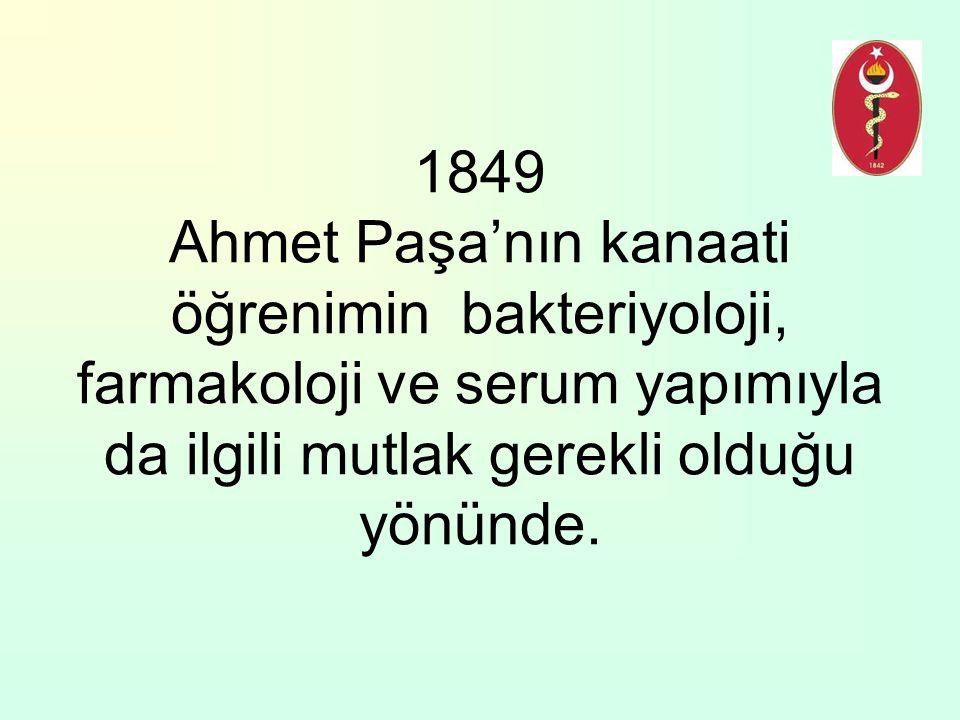 1849 Ahmet Paşa'nın kanaati öğrenimin bakteriyoloji, farmakoloji ve serum yapımıyla da ilgili mutlak gerekli olduğu yönünde.