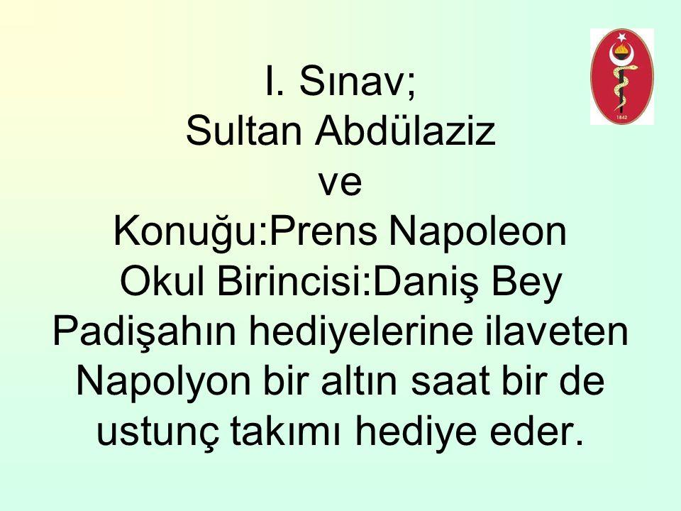 I. Sınav; Sultan Abdülaziz ve Konuğu:Prens Napoleon Okul Birincisi:Daniş Bey Padişahın hediyelerine ilaveten Napolyon bir altın saat bir de ustunç tak