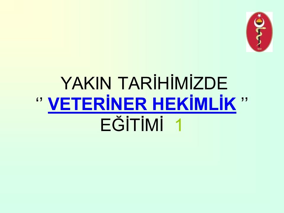 YAKIN TARİHİMİZDE '' VETERİNER HEKİMLİK '' EĞİTİMİ 1
