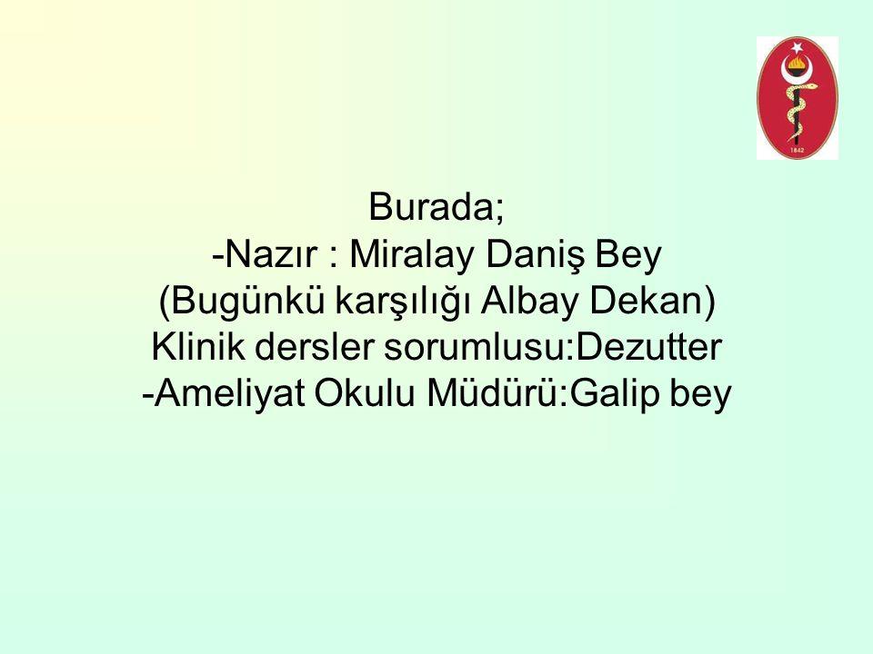 Burada; -Nazır : Miralay Daniş Bey (Bugünkü karşılığı Albay Dekan) Klinik dersler sorumlusu:Dezutter -Ameliyat Okulu Müdürü:Galip bey