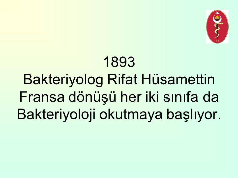 1893 Bakteriyolog Rifat Hüsamettin Fransa dönüşü her iki sınıfa da Bakteriyoloji okutmaya başlıyor.