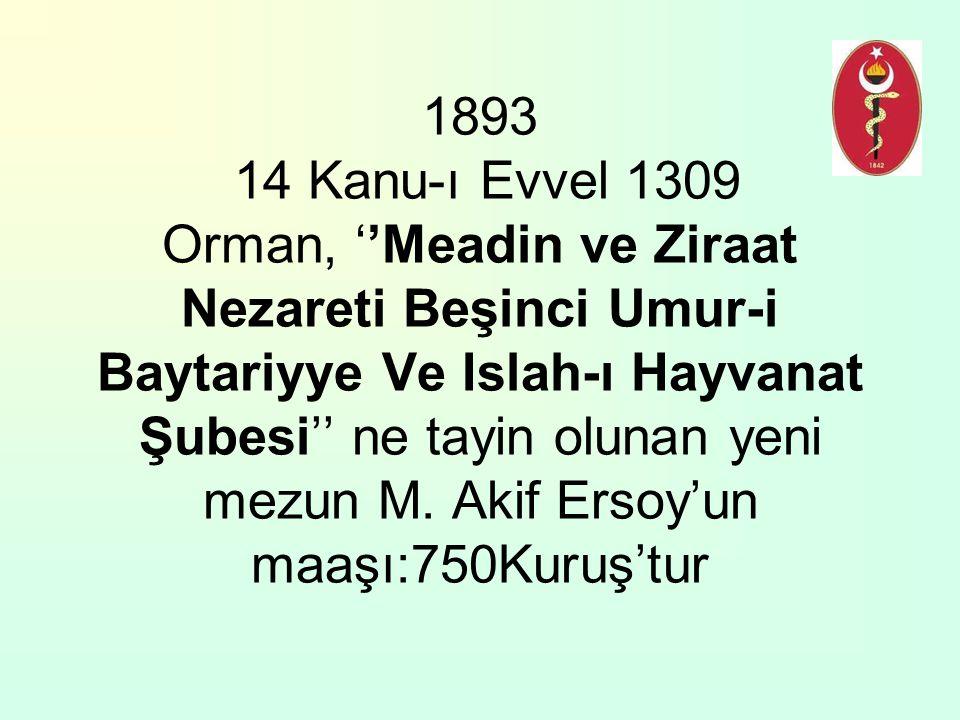 1893 14 Kanu-ı Evvel 1309 Orman, ''Meadin ve Ziraat Nezareti Beşinci Umur-i Baytariyye Ve Islah-ı Hayvanat Şubesi'' ne tayin olunan yeni mezun M. Akif