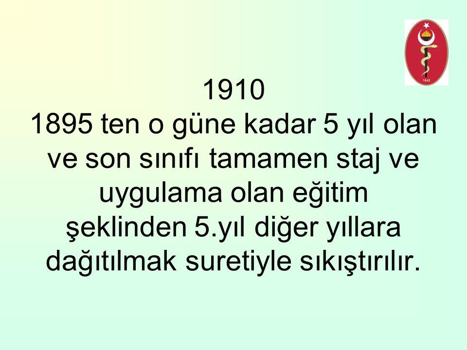 1910 1895 ten o güne kadar 5 yıl olan ve son sınıfı tamamen staj ve uygulama olan eğitim şeklinden 5.yıl diğer yıllara dağıtılmak suretiyle sıkıştırıl